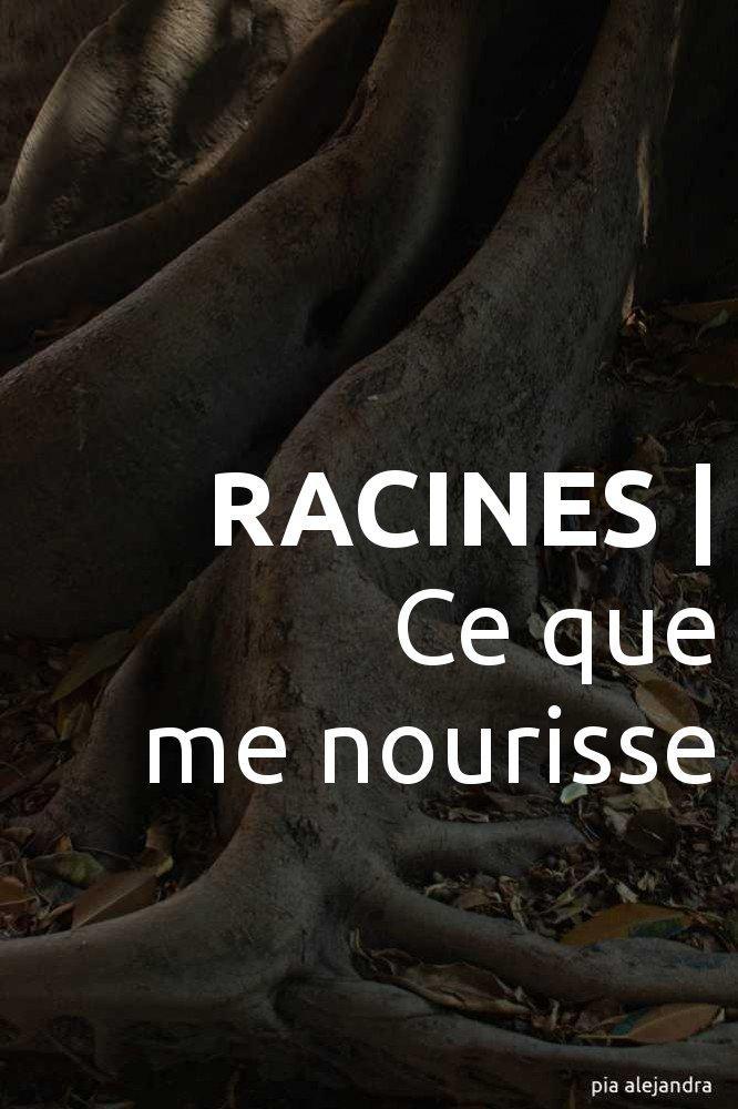 RACINES | Ce que me nourisse